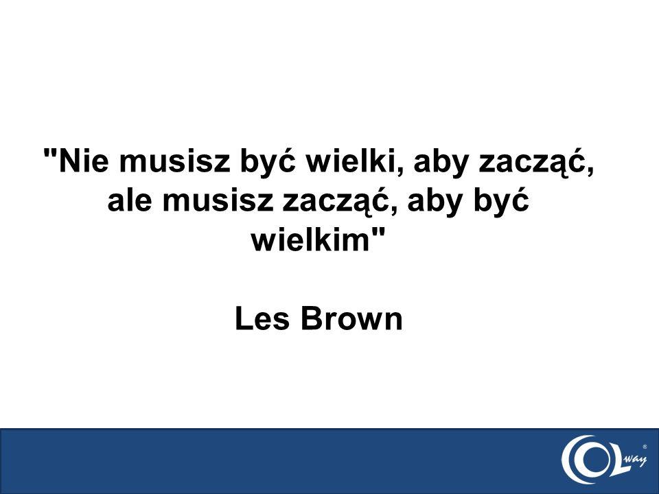 Nie musisz być wielki, aby zacząć, ale musisz zacząć, aby być wielkim Les Brown