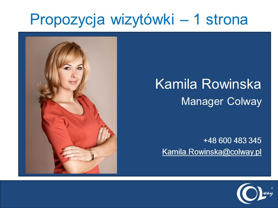 Propozycja wizytówki – 1 strona Kamila Rowinska Manager Colway +48 600 483 345 Kamila.Rowinska@colway.pl