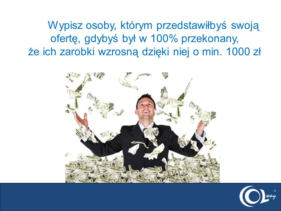 Wypisz osoby, którym przedstawiłbyś swoją ofertę, gdybyś był w 100% przekonany, że ich zarobki wzrosną dzięki niej o min.