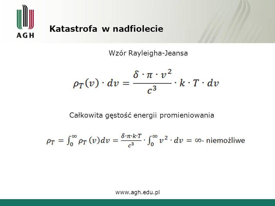 Katastrofa w nadfiolecie www.agh.edu.pl Wzór Rayleigha-Jeansa Całkowita gęstość energii promieniowania