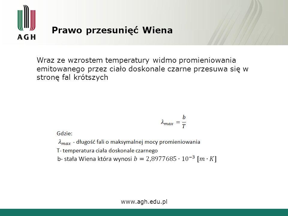 Prawo przesunięć Wiena www.agh.edu.pl Wraz ze wzrostem temperatury widmo promieniowania emitowanego przez ciało doskonale czarne przesuwa się w stronę fal krótszych