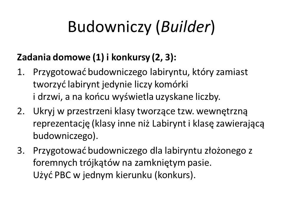 Budowniczy (Builder) Zadania domowe (1) i konkursy (2, 3): 1.Przygotować budowniczego labiryntu, który zamiast tworzyć labirynt jedynie liczy komórki i drzwi, a na końcu wyświetla uzyskane liczby.