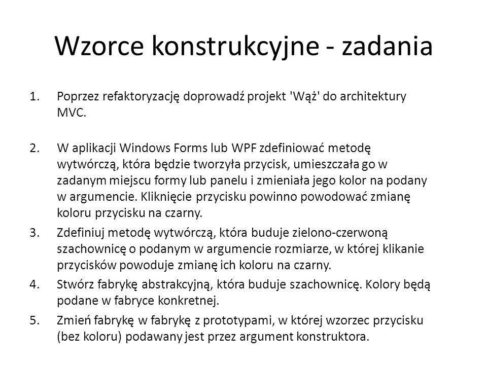 Wzorce konstrukcyjne - zadania 1.Poprzez refaktoryzację doprowadź projekt Wąż do architektury MVC.