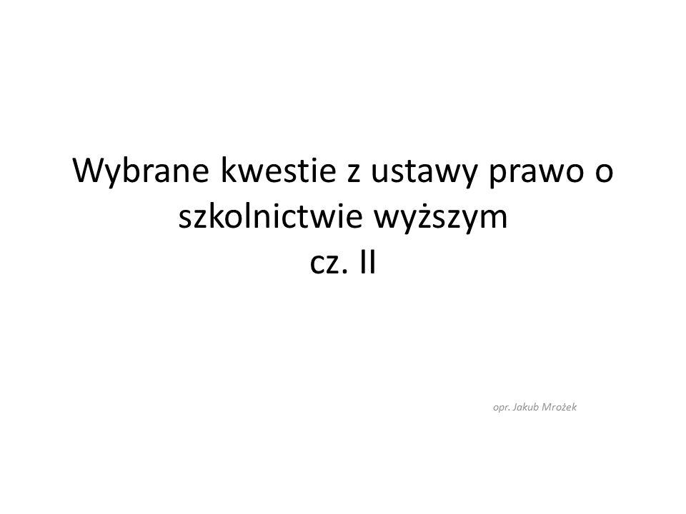 Wybrane kwestie z ustawy prawo o szkolnictwie wyższym cz. II opr. Jakub Mrożek