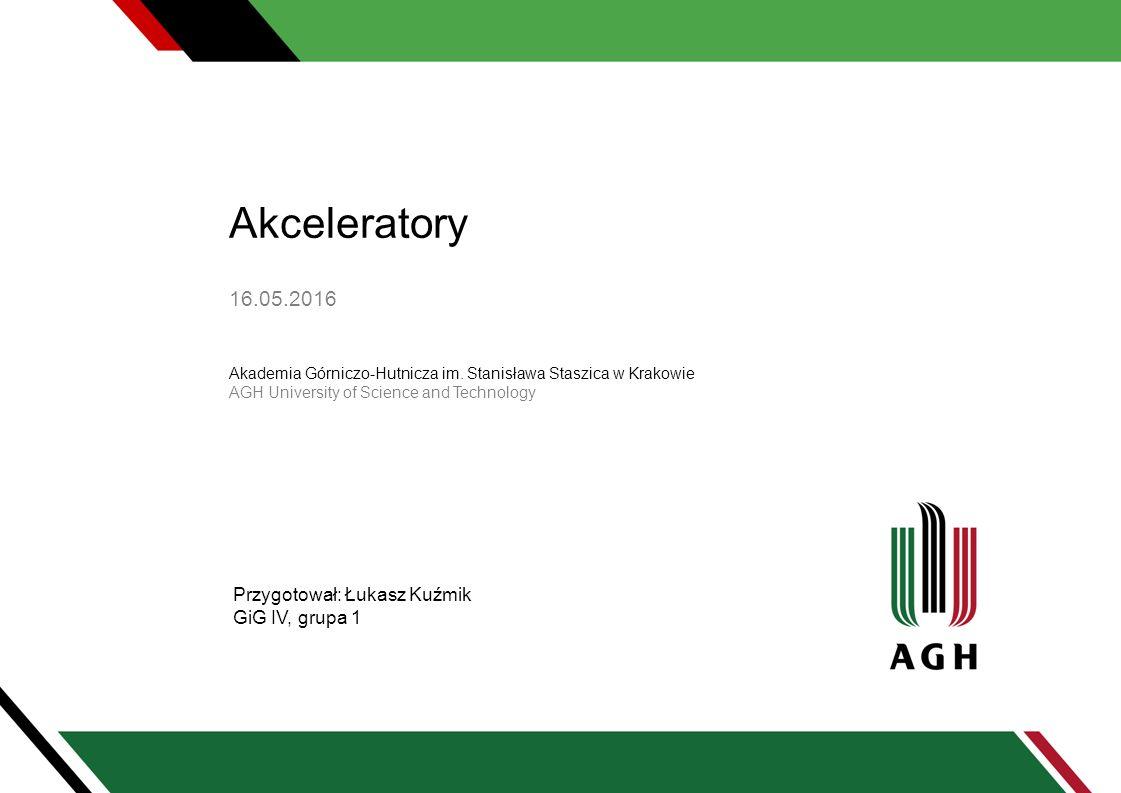 Definicja Akcelerator to urządzenie służące do przyspieszenia cząstek naładowanych, czyli do nadania im znaczącej energii.