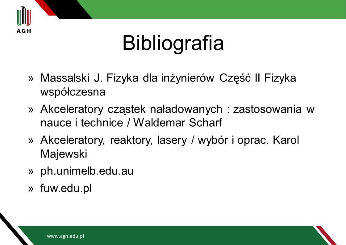 Bibliografia »Massalski J. Fizyka dla inżynierów Część II Fizyka współczesna »Akceleratory cząstek naładowanych : zastosowania w nauce i technice / Wa