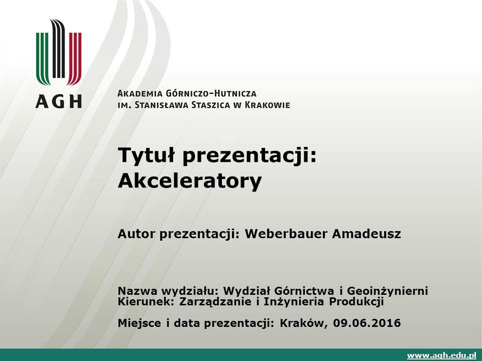 Plan referatu 1.Definicja akceleratorów 2.Podział akceleratorów 3.Przykłady akceleratorów 4.Zastosowanie akceleratorów www.agh.edu.pl