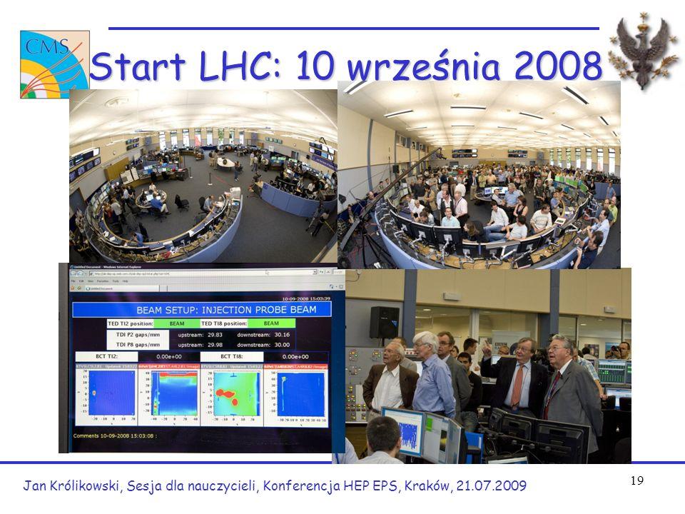 Jan Królikowski, Sesja dla nauczycieli, Konferencja HEP EPS, Kraków, 21.07.2009 19 Start LHC: 10 września 2008