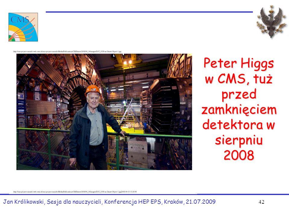 Peter Higgs w CMS, tuż przed zamknięciem detektora w sierpniu 2008 Jan Królikowski, Sesja dla nauczycieli, Konferencja HEP EPS, Kraków, 21.07.2009 42