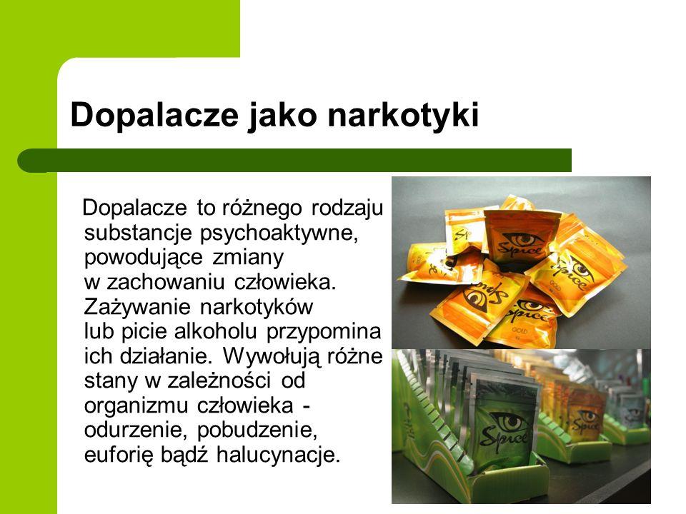Dopalacze jako narkotyki Dopalacze to różnego rodzaju substancje psychoaktywne, powodujące zmiany w zachowaniu człowieka.