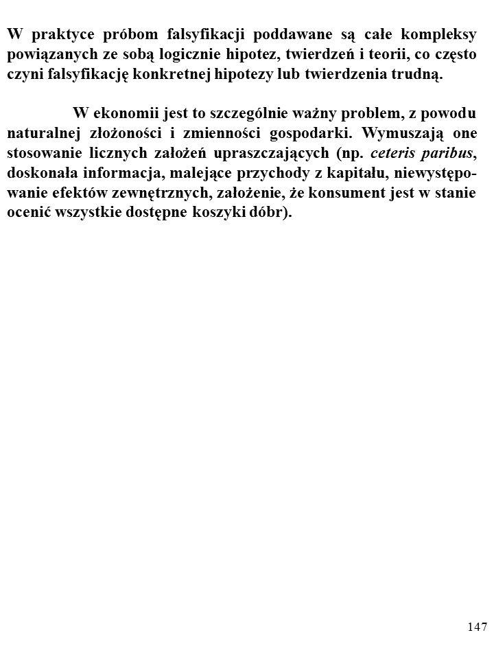 146 TEZA DUHEMA-QUINE'A Żadne twierdzenie (żadna teoria) nie może nigdy zostać sfalsyfi- kowane przez pojedyncze doświadczenie.