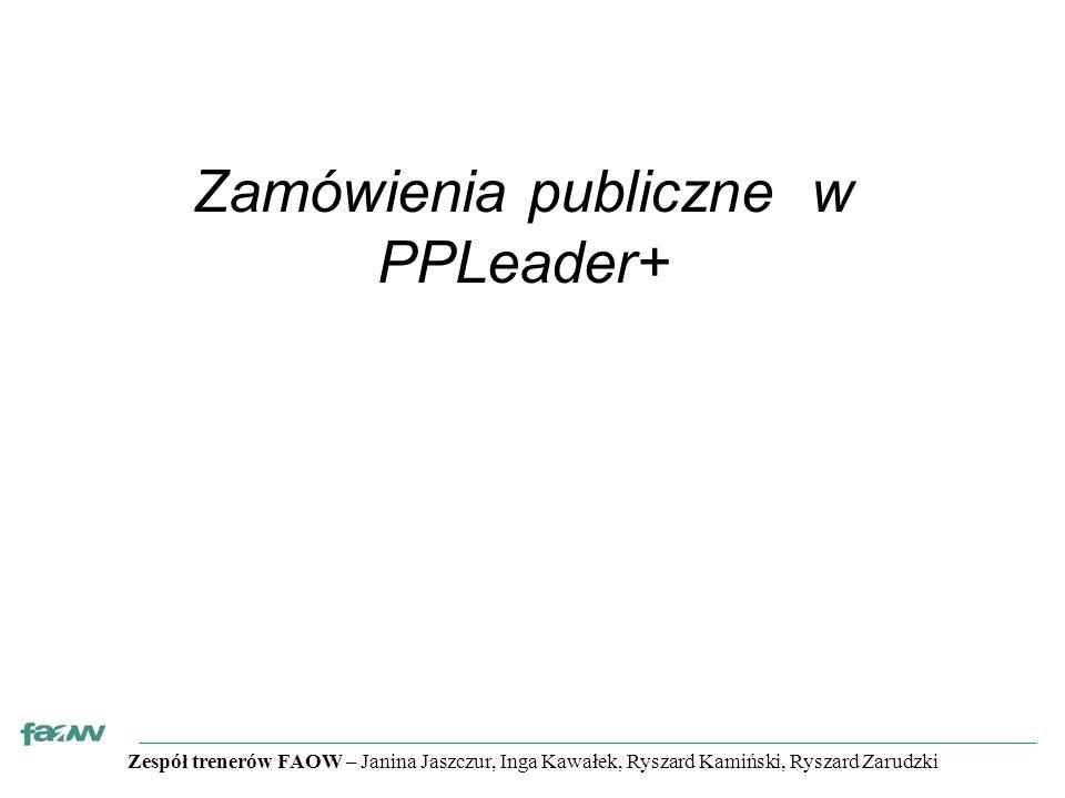 Zespół trenerów FAOW – Janina Jaszczur, Inga Kawałek, Ryszard Kamiński, Ryszard Zarudzki Zamówienia publiczne w PPLeader+