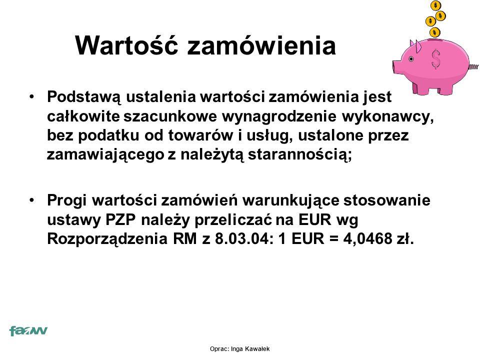 Oprac: Inga Kawałek Wartość zamówienia Podstawą ustalenia wartości zamówienia jest całkowite szacunkowe wynagrodzenie wykonawcy, bez podatku od towarów i usług, ustalone przez zamawiającego z należytą starannością; Progi wartości zamówień warunkujące stosowanie ustawy PZP należy przeliczać na EUR wg Rozporządzenia RM z 8.03.04: 1 EUR = 4,0468 zł.