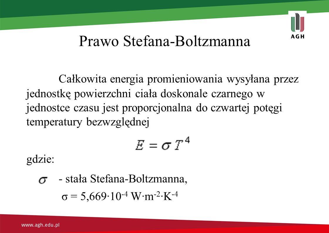 Prawo Stefana-Boltzmanna Całkowita energia promieniowania wysyłana przez jednostkę powierzchni ciała doskonale czarnego w jednostce czasu jest proporcjonalna do czwartej potęgi temperatury bezwzględnej gdzie: - stała Stefana-Boltzmanna, σ = 5,669∙10 -4 W∙m -2 ∙K -4