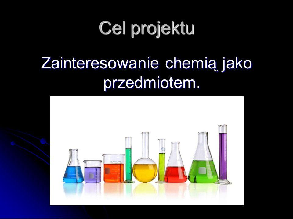 Cele szczegółowe 1.Poszerzanie wśród młodzieży szkolnej wiedzy na temat doświadczeń chemicznych.