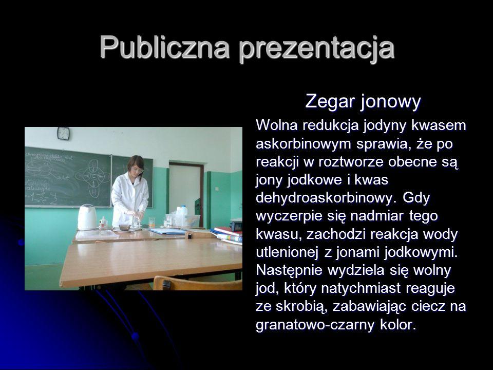 Publiczna prezentacja Zegar jonowy Wolna redukcja jodyny kwasem askorbinowym sprawia, że po reakcji w roztworze obecne są jony jodkowe i kwas dehydroaskorbinowy.