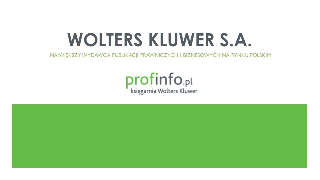 WOLTERS KLUWER S.A. NAJWIĘKSZY WYDAWCA PUBLIKACJI PRAWNICZYCH I BIZNESOWYCH NA RYNKU POLSKIM