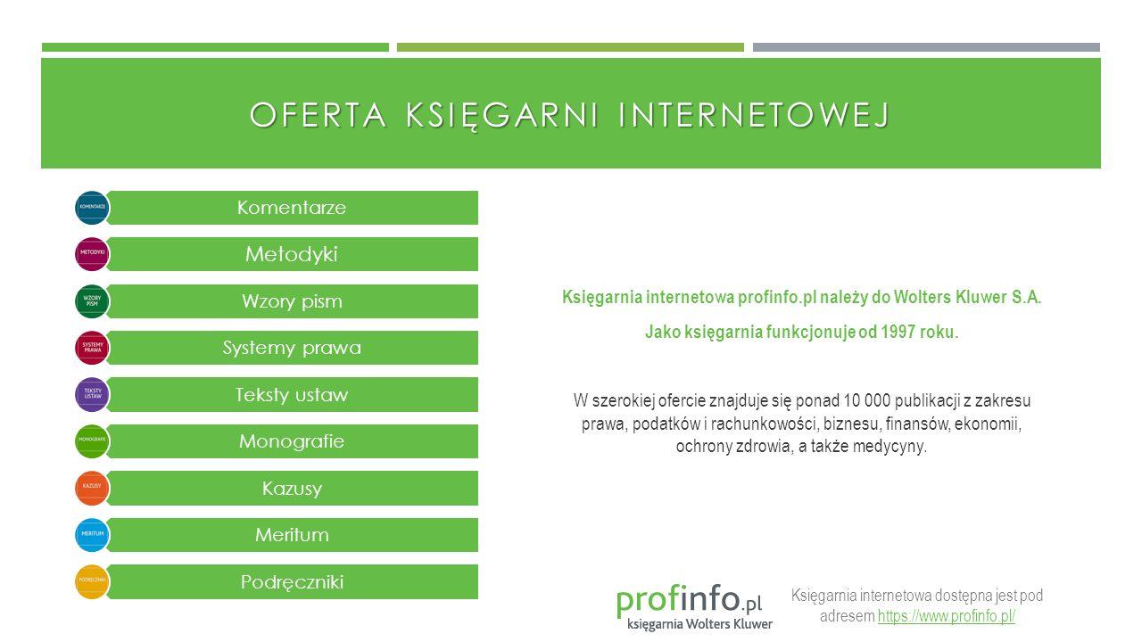 OFERTA KSIĘGARNI INTERNETOWEJ Księgarnia internetowa profinfo.pl należy do Wolters Kluwer S.A. Jako księgarnia funkcjonuje od 1997 roku. W szerokiej o