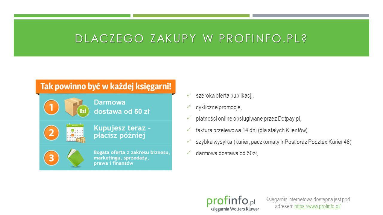 DLACZEGO ZAKUPY W PROFINFO.PL?  szeroka oferta publikacji,  cykliczne promocje,  płatności online obsługiwane przez Dotpay.pl,  faktura przelewowa