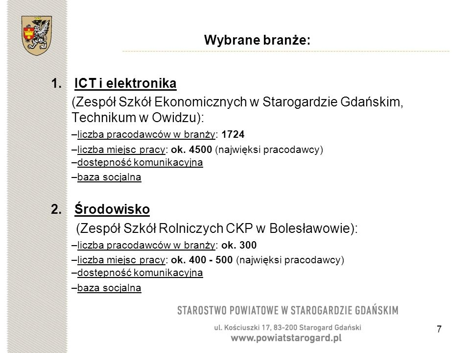 7 Wybrane branże: 1.ICT i elektronika (Zespół Szkół Ekonomicznych w Starogardzie Gdańskim, Technikum w Owidzu): –liczba pracodawców w branży: 1724 –liczba miejsc pracy: ok.