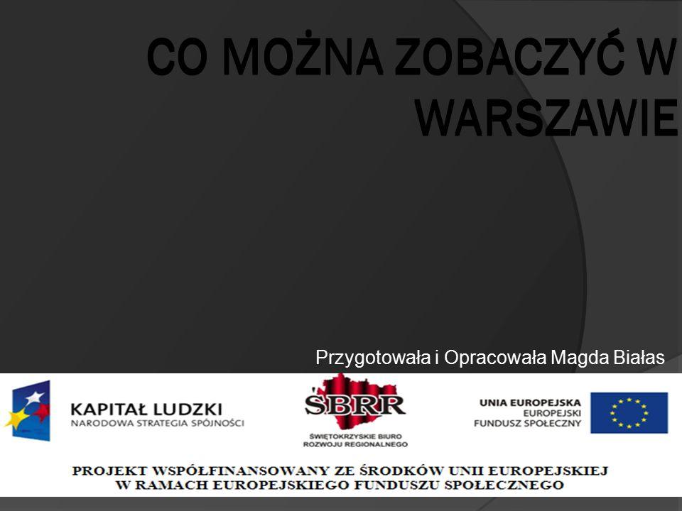 CO MOŻNA ZOBACZYĆ W WARSZAWIE Przygotowała i Opracowała Magda Białas