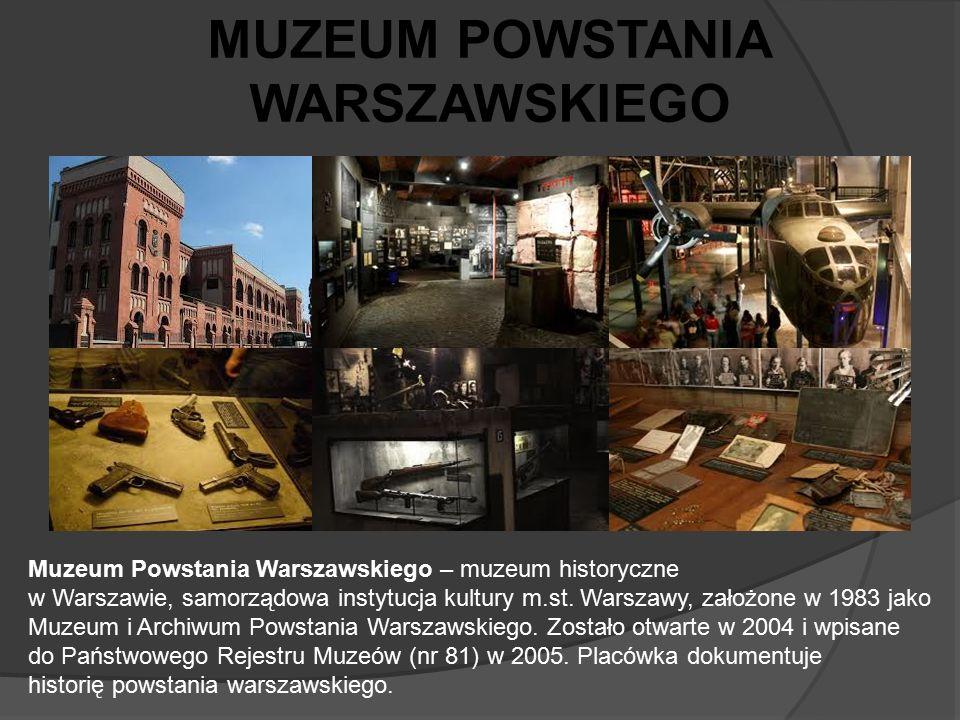 Muzeum Powstania Warszawskiego – muzeum historyczne w Warszawie, samorządowa instytucja kultury m.st. Warszawy, założone w 1983 jako Muzeum i Archiwum