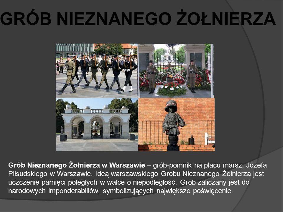 Grób Nieznanego Żołnierza w Warszawie – grób-pomnik na placu marsz. Józefa Piłsudskiego w Warszawie. Ideą warszawskiego Grobu Nieznanego Żołnierza jes