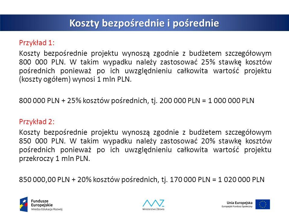 Koszty bezpośrednie i pośrednie Przykład 1: Koszty bezpośrednie projektu wynoszą zgodnie z budżetem szczegółowym 800 000 PLN.