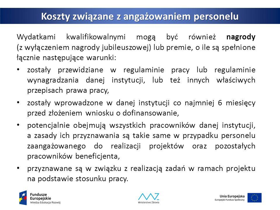 29 POWER Koszty związane z angażowaniem personelu Wydatkami kwalifikowalnymi mogą być również nagrody (z wyłączeniem nagrody jubileuszowej) lub premie, o ile są spełnione łącznie następujące warunki: zostały przewidziane w regulaminie pracy lub regulaminie wynagradzania danej instytucji, lub też innych właściwych przepisach prawa pracy, zostały wprowadzone w danej instytucji co najmniej 6 miesięcy przed złożeniem wniosku o dofinansowanie, potencjalnie obejmują wszystkich pracowników danej instytucji, a zasady ich przyznawania są takie same w przypadku personelu zaangażowanego do realizacji projektów oraz pozostałych pracowników beneficjenta, przyznawane są w związku z realizacją zadań w ramach projektu na podstawie stosunku pracy.