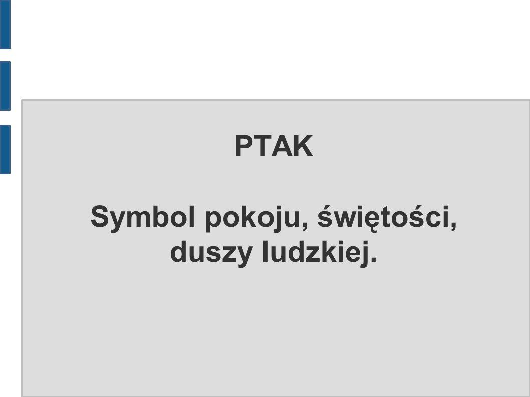 PTAK Symbol pokoju, świętości, duszy ludzkiej.