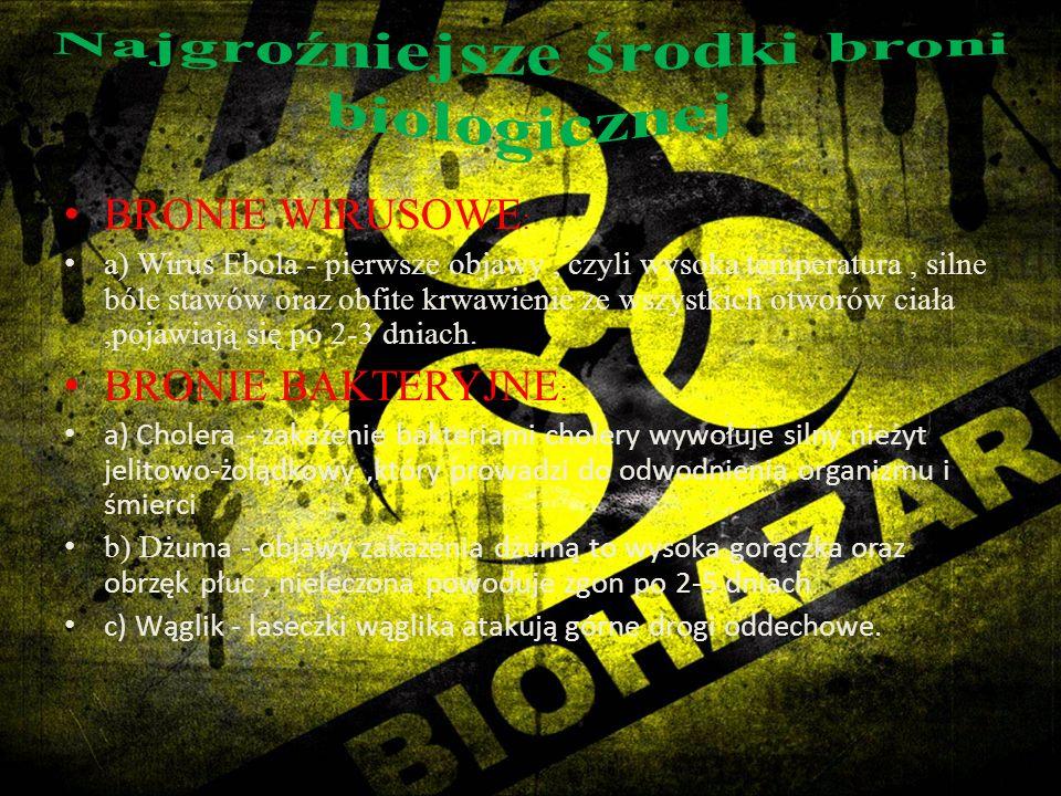 BRONIE WIRUSOWE : a) Wirus Ebola - pierwsze objawy, czyli wysoka temperatura, silne bóle stawów oraz obfite krwawienie ze wszystkich otworów ciała,poj