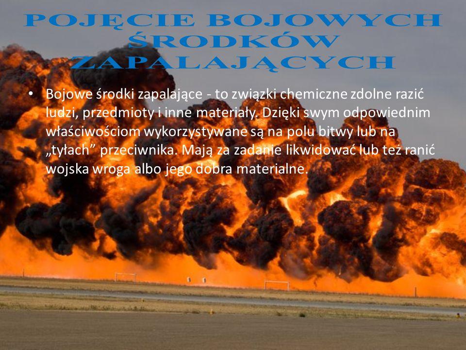 Bojowe środki zapalające - to związki chemiczne zdolne razić ludzi, przedmioty i inne materiały. Dzięki swym odpowiednim właściwościom wykorzystywane