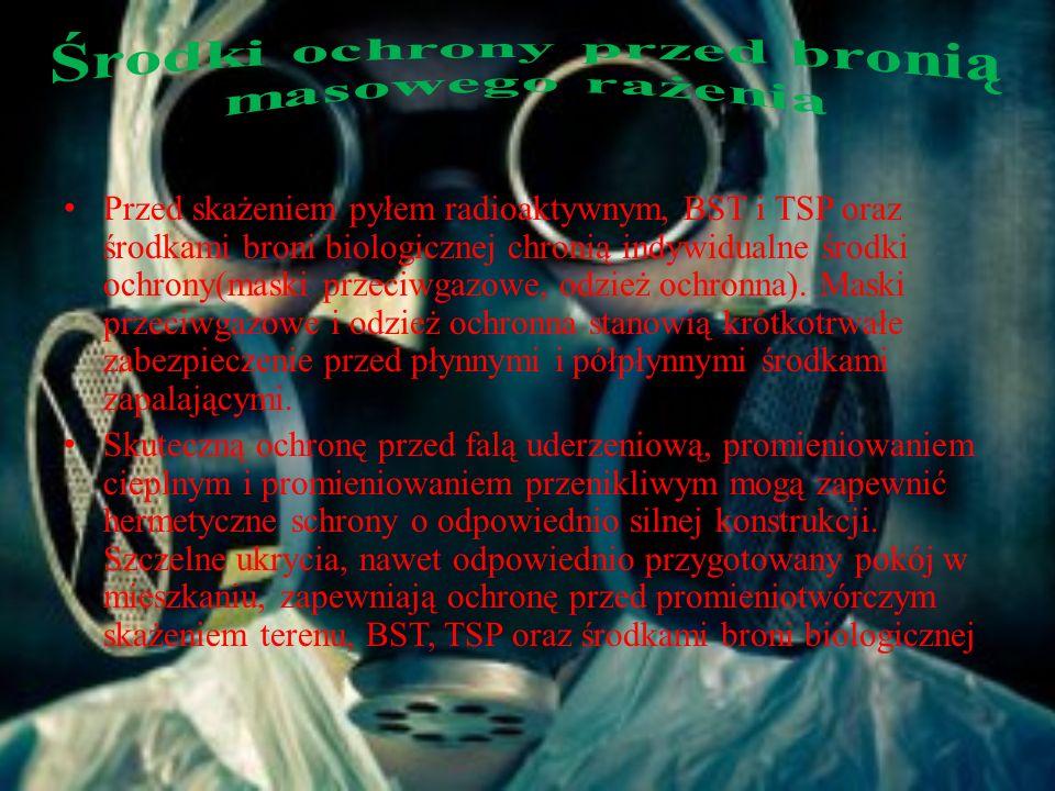 Przed skażeniem pyłem radioaktywnym, BST i TSP oraz środkami broni biologicznej chronią indywidualne środki ochrony(maski przeciwgazowe, odzież ochronna).