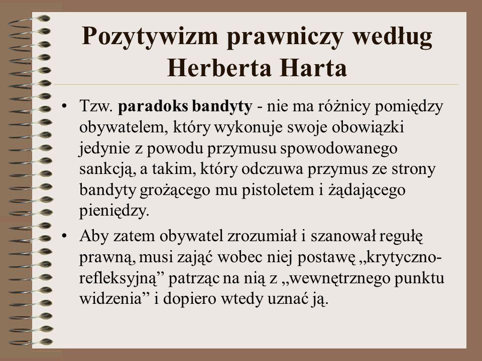 Pozytywizm prawniczy według Herberta Harta Tzw. paradoks bandyty - nie ma różnicy pomiędzy obywatelem, który wykonuje swoje obowiązki jedynie z powodu