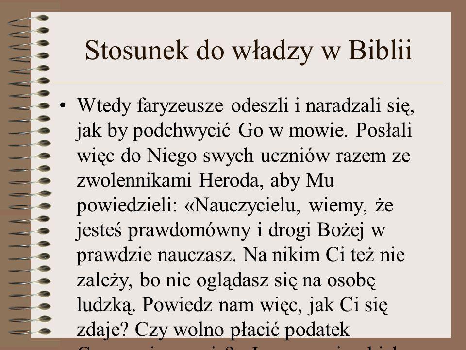 Stosunek do władzy w Biblii Wtedy faryzeusze odeszli i naradzali się, jak by podchwycić Go w mowie.