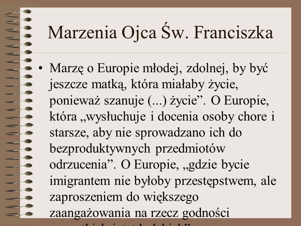 """Marzenia Ojca Św. Franciszka Marzę o Europie młodej, zdolnej, by być jeszcze matką, która miałaby życie, ponieważ szanuje (...) życie"""". O Europie, któ"""