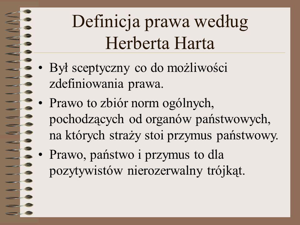 Definicja prawa według Herberta Harta Był sceptyczny co do możliwości zdefiniowania prawa. Prawo to zbiór norm ogólnych, pochodzących od organów państ
