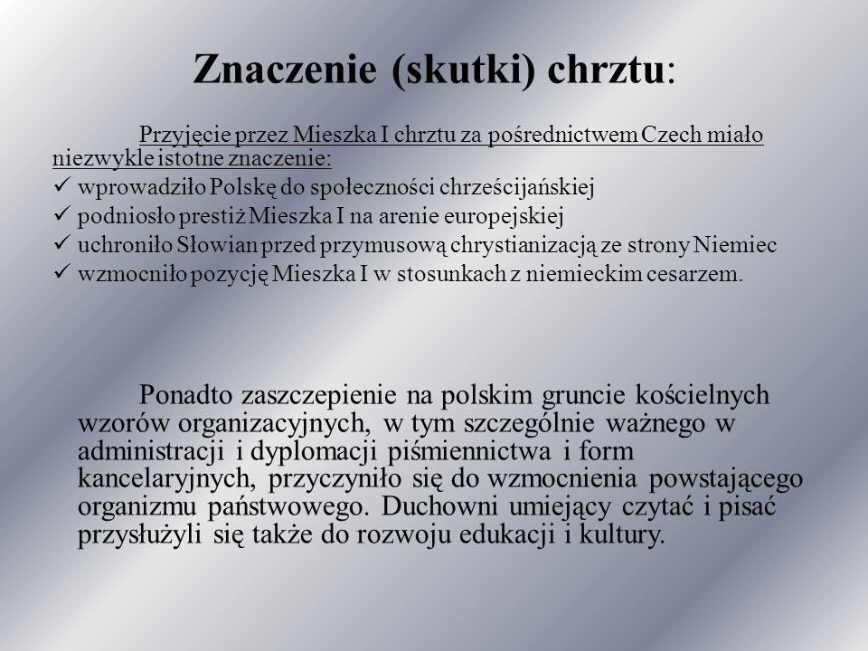 Przyczyny chrztu:  uniknięcie podporządkowania przez dominujące wówczas w Europie Państwo Cesarskie,  sojusz z Czechami,  chęć wzmocnienia autorytetu władcy,  polepszenie funkcjonowania państwa,  wzmocnienie więzi między ludźmi.