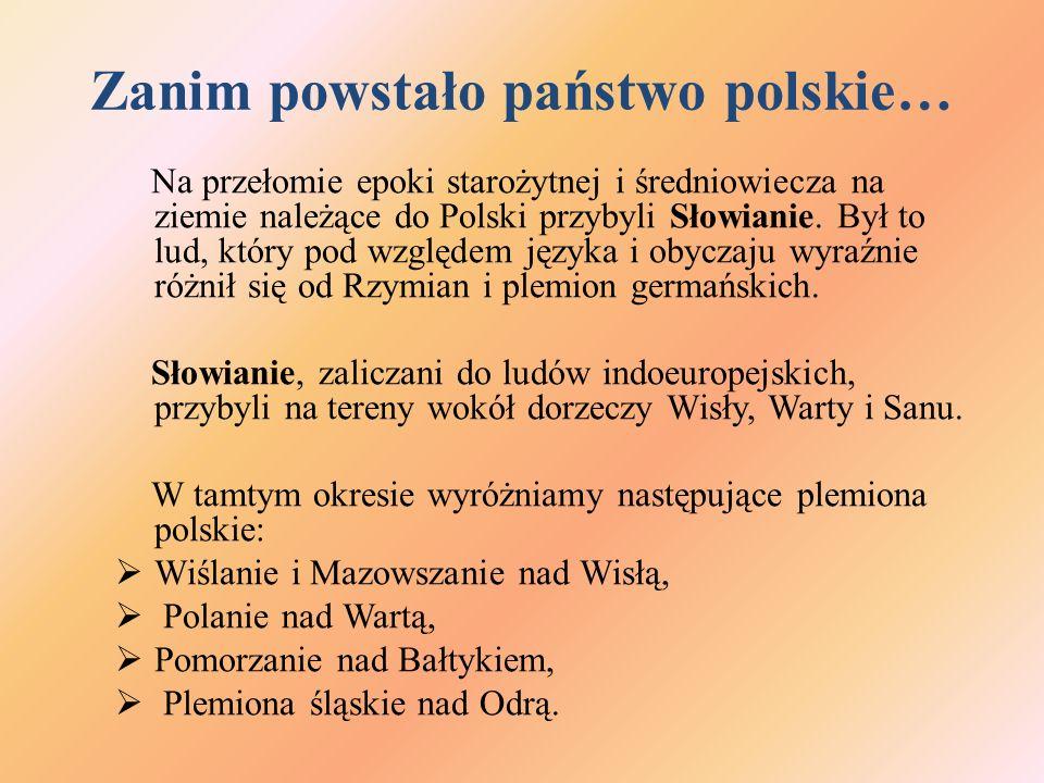 Zanim powstało państwo polskie… Na przełomie epoki starożytnej i średniowiecza na ziemie należące do Polski przybyli Słowianie.