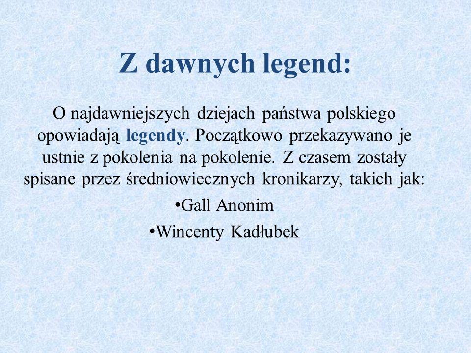 Z dawnych legend: O najdawniejszych dziejach państwa polskiego opowiadają legendy.