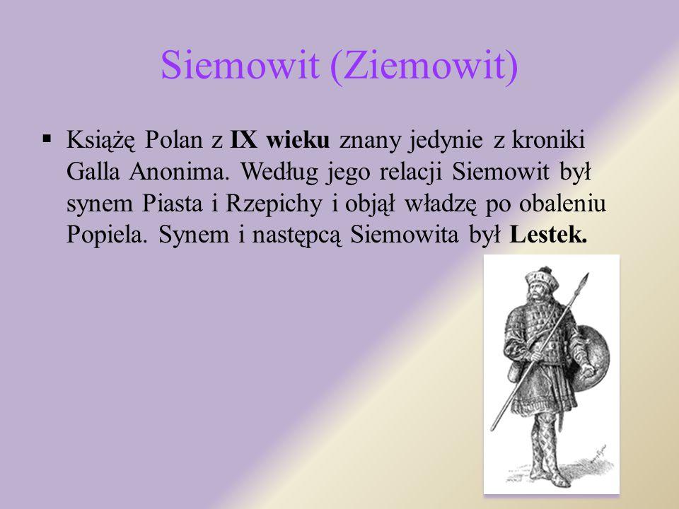 Początek dynastii Piastów Potomkowie Piasta: Siemowit Lestek Siemomysł Mieszko I