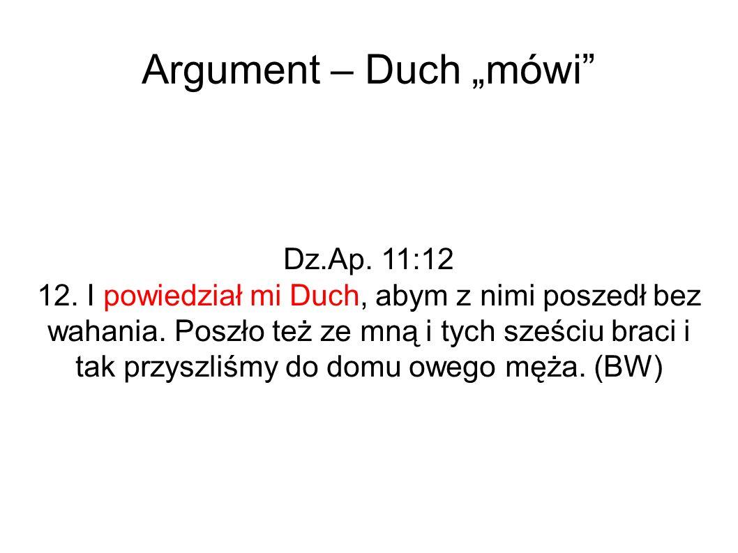 """Argument – Duch """"mówi Dz.Ap. 11:12 12. I powiedział mi Duch, abym z nimi poszedł bez wahania."""