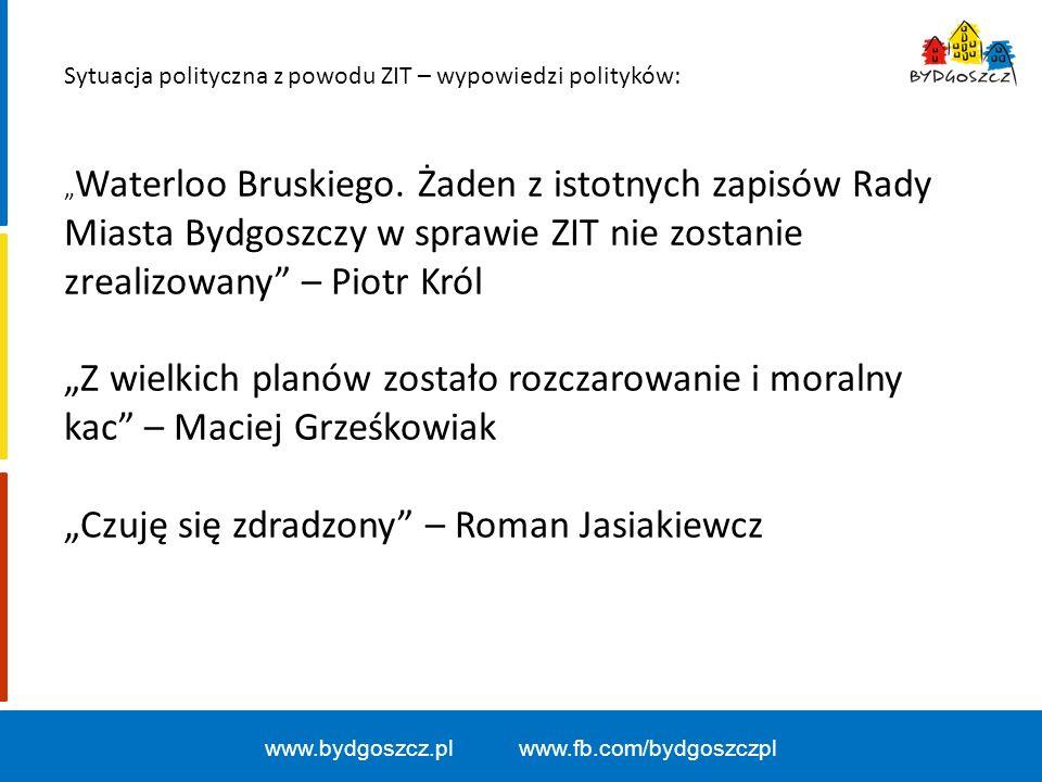 """www.bydgoszcz.pl www.fb.com/bydgoszczpl Sytuacja polityczna z powodu ZIT – wypowiedzi polityków: """" Waterloo Bruskiego. Żaden z istotnych zapisów Rady"""