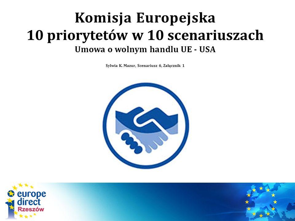 Komisja Europejska 10 priorytetów w 10 scenariuszach Umowa o wolnym handlu UE - USA Sylwia K.