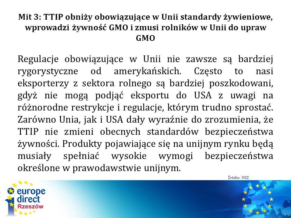 Mit 3: TTIP obniży obowiązujące w Unii standardy żywieniowe, wprowadzi żywność GMO i zmusi rolników w Unii do upraw GMO Regulacje obowiązujące w Unii nie zawsze są bardziej rygorystyczne od amerykańskich.