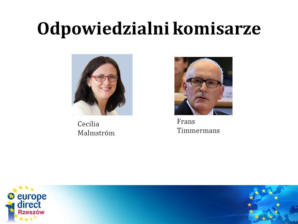 Odpowiedzialni komisarze Cecilia Malmström Frans Timmermans