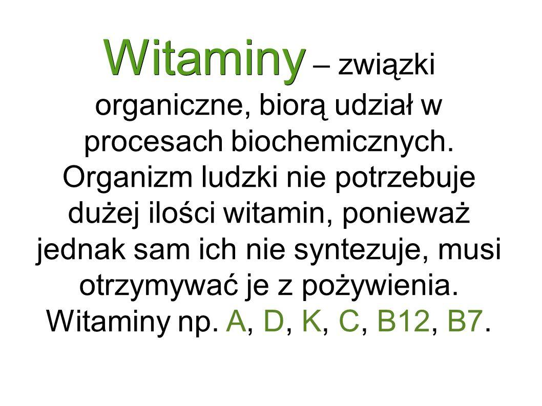 Witaminy Witaminy – związki organiczne, biorą udział w procesach biochemicznych.