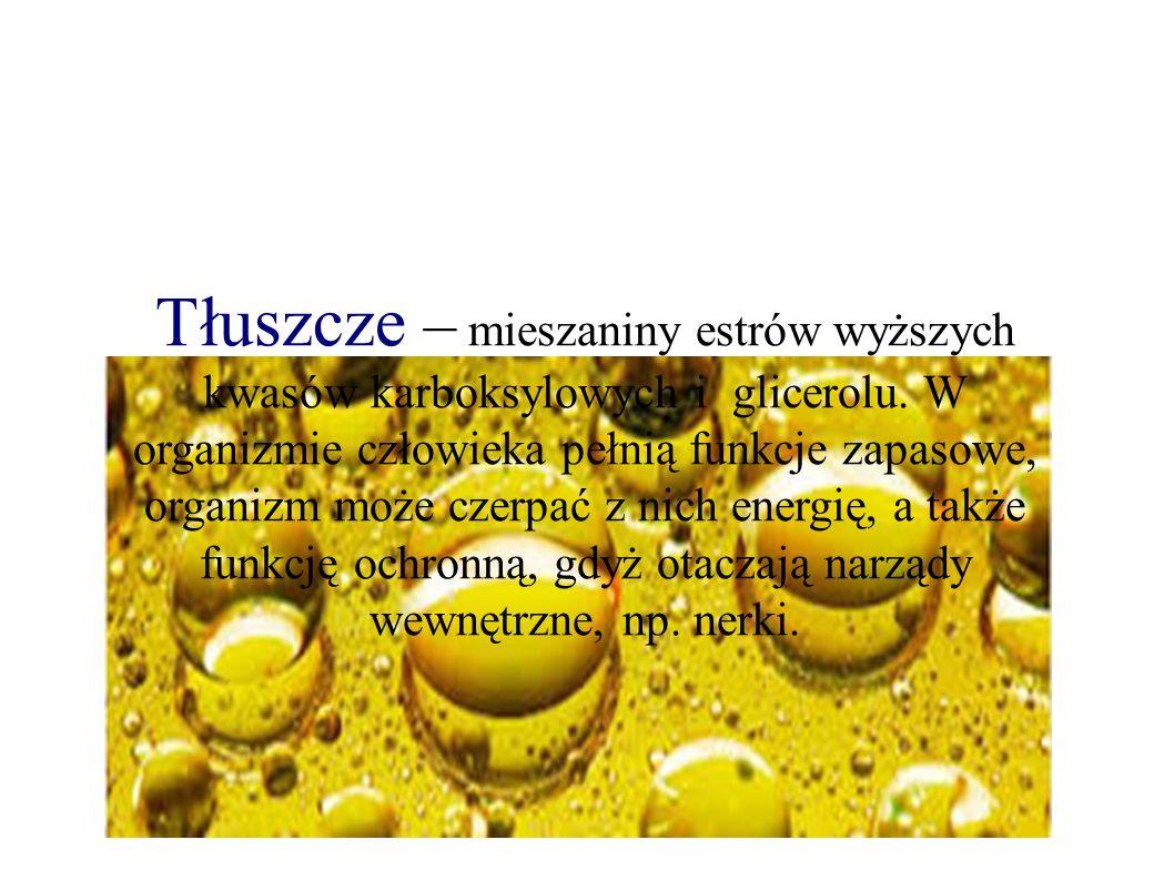 Tłuszcze – mieszaniny estrów wyższych kwasów karboksylowych i glicerolu.