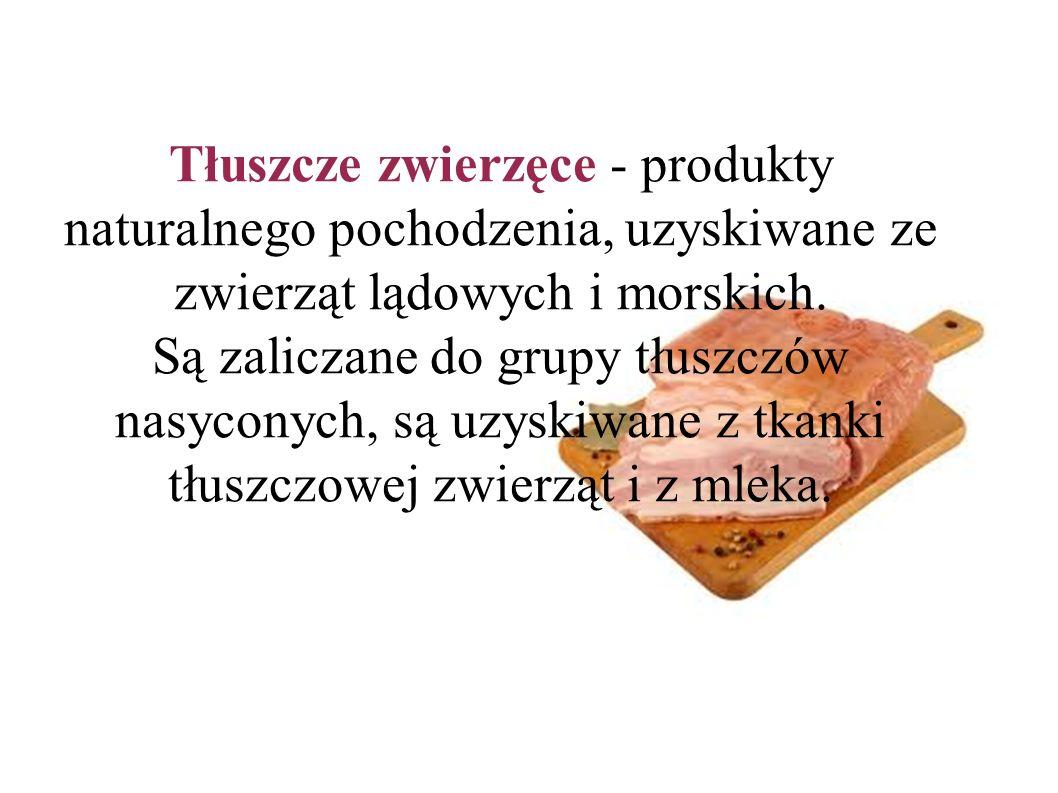 T ł uszcze zwierz ę ce - produkty naturalnego pochodzenia, uzyskiwane ze zwierz ą t l ą dowych i morskich.
