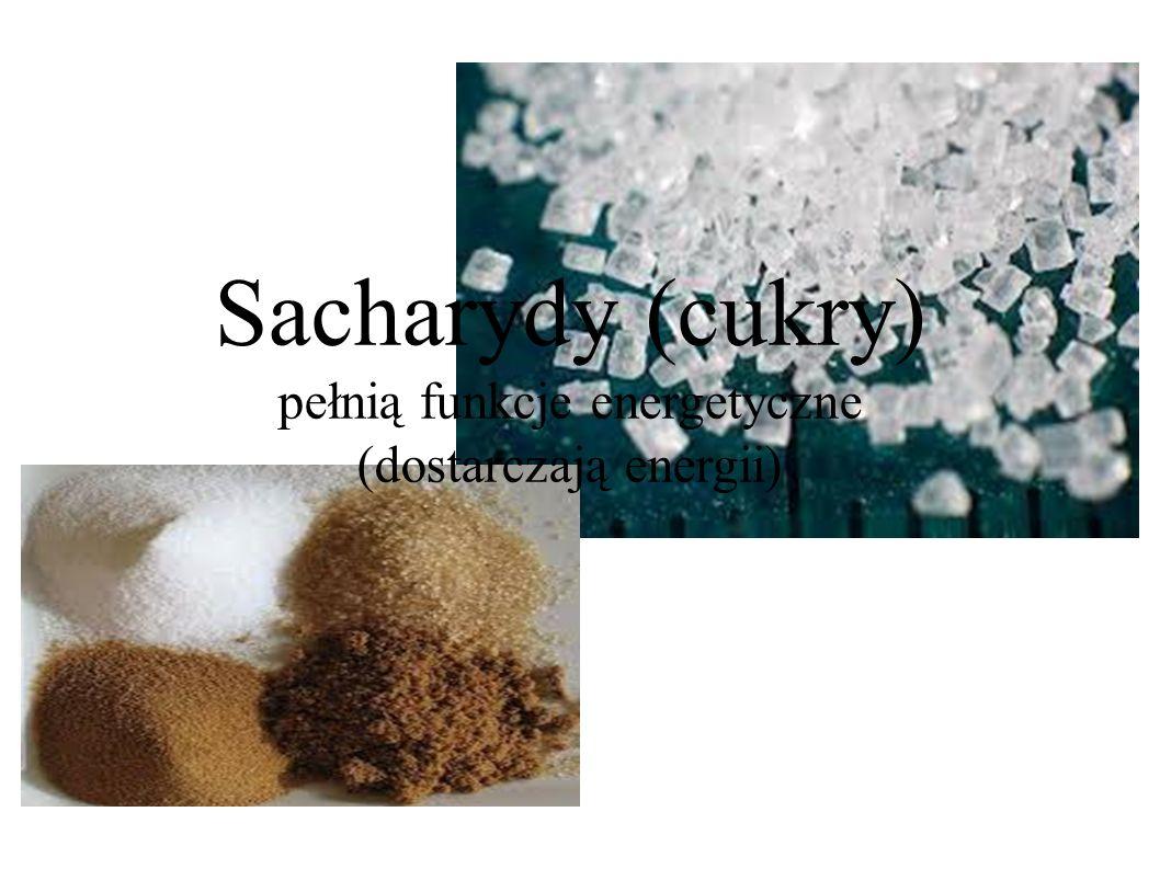 Sacharydy (cukry) pełnią funkcje energetyczne (dostarczają energii)